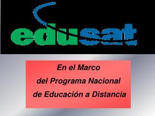 En el Marco  del Programa Nacional  de Educación a Distancia