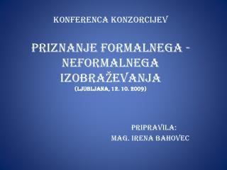 KONFERENCA KONZORCIJEV PRIZNANJE FORMALNEGA - NEFORMALNEGA IZOBRAŽEVANJA (Ljubljana, 12. 10. 2009)