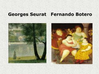 Georges Seurat   Fernando Botero