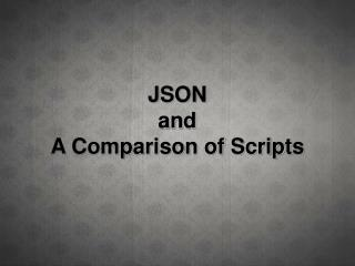 JSON and A Comparison of Scripts
