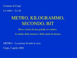 Comune di Carpi Le radici – Le ali METRO, KILOGRAMMO, SECONDO, BIT