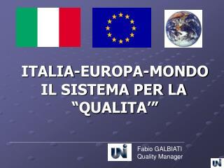 """ITALIA-EUROPA-MONDO        IL SISTEMA PER LA               """"QUALITA'"""""""