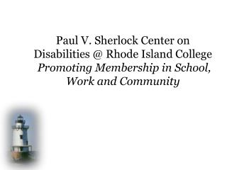 Paul V. Sherlock Center on Disabilities  Rhode Island College  Promoting Membership in School, Work and Community