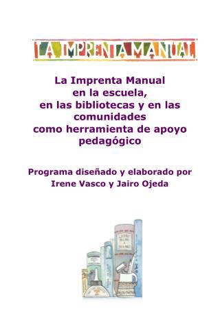 La Imprenta Manual  en la escuela,  en las bibliotecas y en las comunidades como herramienta de apoyo pedag gico   Progr