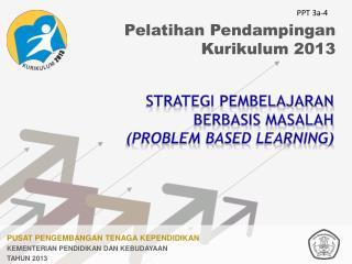 STRATEGI PEMBELAJARAN  BERBASIS MASALAH (PROBLEM BASE D  LEARNING)