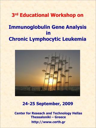 3 rd  Educational Workshop on Immunoglobulin Gene Analysis  in  Chronic Lymphocytic Leukemia