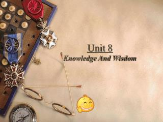 Unit  8 Knowledge And Wisdom