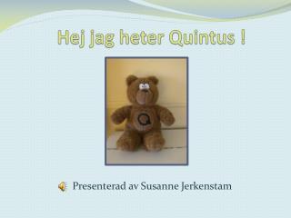 Hej jag heter  Quintus  !