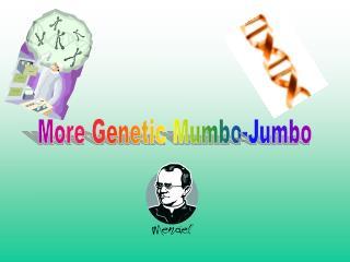 More Genetic Mumbo-Jumbo