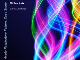 ARF Case Study Linda Winn, RN, MSN Ed.