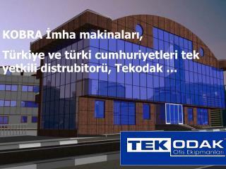 KOBRA İmha makinaları, Türkiye ve türki cumhuriyetleri tek yetkili distrubitorü, Tekodak …