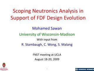 Scoping Neutronics Analysis in Support of FDF Design Evolution