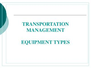 TRANSPORTATION MANAGEMENT EQUIPMENT TYPES