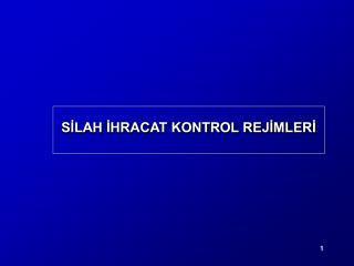 SİLAH İHRACAT KONTROL REJİMLERİ