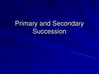 Primary and Secondary Succession Ecological Succession