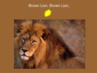 Brown Lion, Brown Lion,