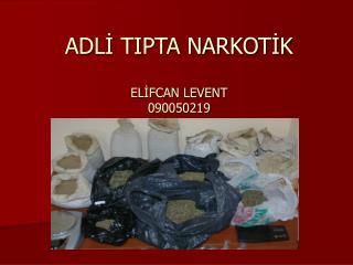 ADLİ TIPTA NARKOTİK ELİFCAN LEVENT 090050219