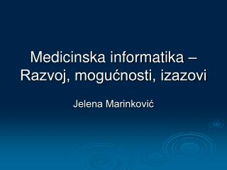 Medicinska informatika – Razvoj, mogućnosti, izazovi