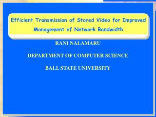 RANI NALAMARU DEPARTMENT OF COMPUTER SCIENCE BALL STATE UNIVERSITY