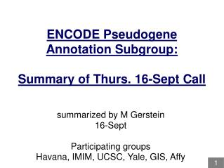 ENCODE Pseudogene Annotation Subgroup: Summary of Thurs. 16-Sept Call