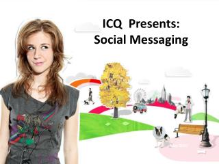 ICQ  Presents:  Social Messaging