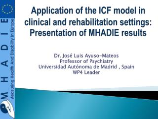 Dr. José Luis Ayuso-Mateos Professor of Psychiatry Universidad Autónoma de Madrid , Spain
