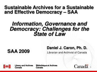 Daniel J. Caron, Ph. D. Librarian and Archivist of Canada