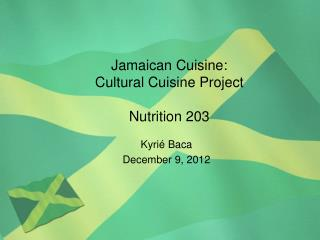 Jamaican Cuisine: Cultural Cuisine Project Nutrition 203