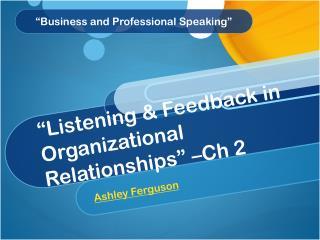 """Listening & Feedback in Organizational Relationships "" –Ch 2"
