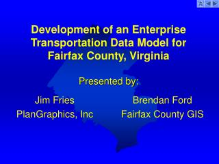 Development of an Enterprise Transportation Data Model for Fairfax County, Virginia Presented by: