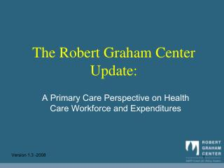 The Robert Graham Center Update: