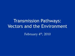 Transmission Pathways: Vectors and the Environment