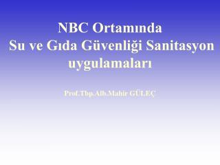 NBC Ortamında  Su ve Gıda Güvenliği Sanitasyon uygulamaları Prof.Tbp.Alb.Mahir GÜLEÇ