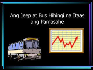 Ang Jeep at Bus Hihingi na Itaas ang Pamasahe