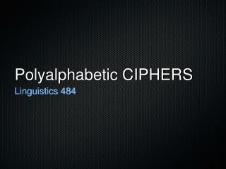 Polyalphabetic CIPHERS