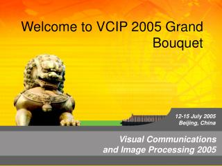 Welcome to VCIP 2005 Grand Bouquet