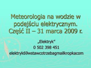 Meteorologia na wodzie w podejściu elektrycznym. Część II – 31 marca 2009 r.