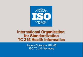 International Organization  for Standardization TC 215 Health Informatics