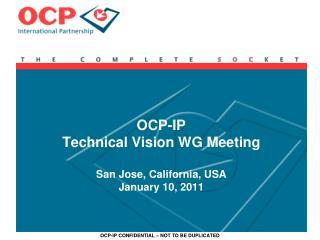 OCP-IP Technical Vision WG Meeting San Jose, California, USA January 10, 2011