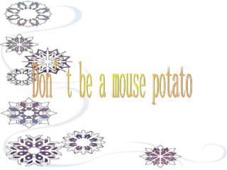 Don�t be a mouse potato