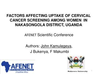 FACTORS AFFECTING UPTAKE OF CERVICAL CANCER SCREENING AMONG WOMEN  IN NAKASONGOLA DISTRICT, UGANDA