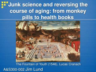 Junk science and reversing the course of aging: from monkey pills to health books