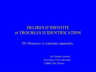 DELIRES D IDENTITE  et TROUBLES D IDENTIFICATION