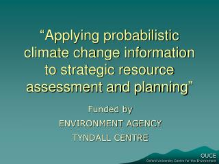 """Applying probabilistic climate change information to strategic resource assessment and planning"""