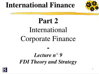 Part 2 International  Corporate Finance - Lecture n° 9 FDI Theory and Strategy