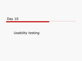 Day 10 Usability testing Objectives