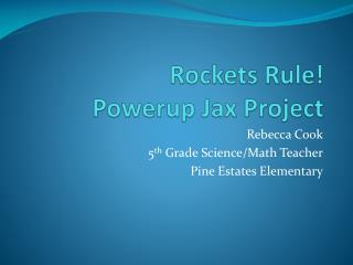 Rockets Rule!  Powerup Jax  Project