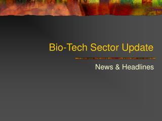 Bio-Tech Sector Update