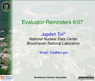 Evaluator-Reminders 6/07  Jagdish Tuli* National Nuclear Data Center