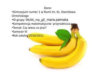 Dane: Gimnazjum numer 1 w Rumi im. Ks. Stanisława Ormińskiego ID grupy: 96/66_mp_g 2_maria.palmaka